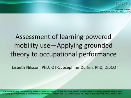 This article and any supplementary material should be cited as follows: Nilsson L, Durkin J. Assessment of learning powered mobility use— Applying grounded.