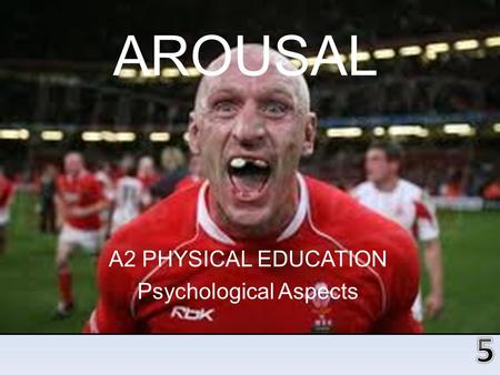 AROUSAL A2 PHYSICAL EDUCATION Psychological Aspects.