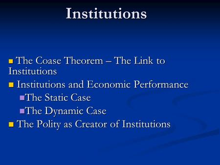 Institutions The Coase Theorem – The Link to Institutions The Coase Theorem – The Link to Institutions Institutions and Economic Performance Institutions.