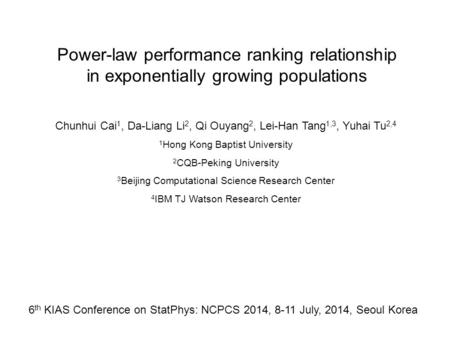 Power-law performance ranking relationship in exponentially growing populations Chunhui Cai 1, Da-Liang Li 2, Qi Ouyang 2, Lei-Han Tang 1,3, Yuhai Tu 2,4.