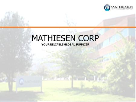 MATHIESEN CORP YOUR RELIABLE GLOBAL SUPPLIER. Mathiesen offices in the World MATHIESEN CORP.