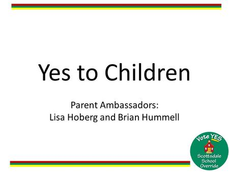 Yes to Children Parent Ambassadors: Lisa Hoberg and Brian Hummell.