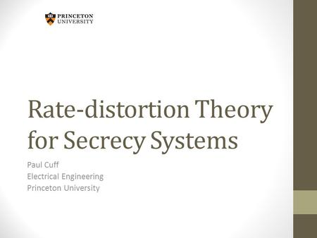 Rate-distortion Theory for Secrecy Systems Paul Cuff Electrical Engineering Princeton University.