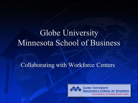 Globe University Minnesota School of Business Collaborating with Workforce Centers.