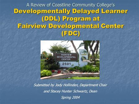 A Review of Coastline Community College's Developmentally Delayed Learner (DDL) Program at Fairview Developmental Center (FDC) Submitted by Jody Hollinden,
