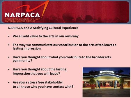 NARPACA and A Satisfying Cultural Experience We all add value to the arts in our own way The way we communicate our contribution to the arts often leaves.