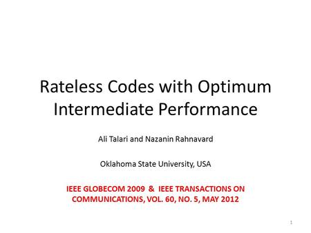 Rateless Codes with Optimum Intermediate Performance Ali Talari and Nazanin Rahnavard Oklahoma State University, USA IEEE GLOBECOM 2009 & IEEE TRANSACTIONS.