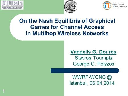 Vaggelis G. Douros Stavros Toumpis George C. Polyzos On the Nash Equilibria of Graphical Games for Channel Access in Multihop Wireless Networks 1 WWRF-WCNC.