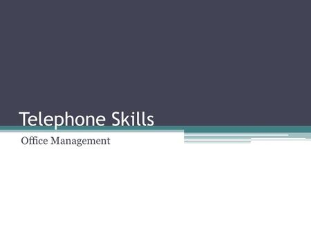 Telephone Skills Office Management. Importance of the Telephone Difficult to conduct business without the telephone 80% of customer contact is provided.