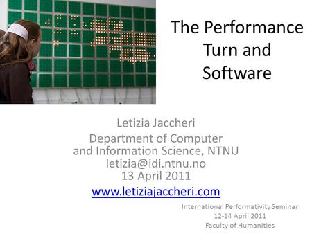 The Performance Turn and Software Letizia Jaccheri Department of Computer and Information Science, NTNU 13 April 2011