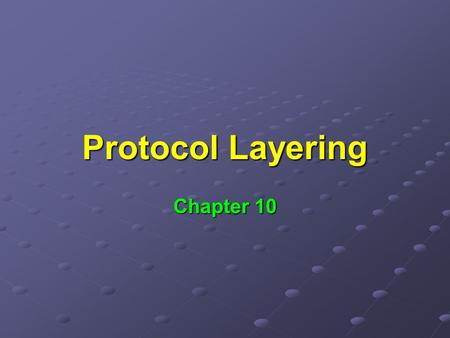 Protocol Layering Chapter 10. Looked at: Architectural foundations of internetworking Architectural foundations of internetworking Forwarding of datagrams.