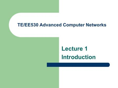 TE/EE530 Advanced Computer Networks Lecture 1 Introduction.