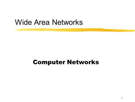 1 Wide Area Networks Computer Networks. 2 Motivation Connect multiple sites Span geographic distances Cross public right-of-way streets buildings railroads.