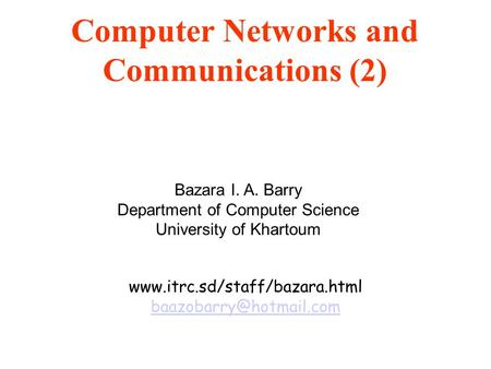 Computer Networks and Communications (2) Bazara I. A. Barry Department of Computer Science University of Khartoum