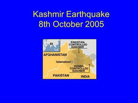 Kashmir Earthquake 8th October 2005. This is another major natural disaster following on from the Tsunami at Christmas 2004 and Hurricane Katrina in August.