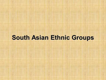 South Asian Ethnic Groups. Who are the South Asian Ethnic Groups?  The population of South Asian nations, for instance, Pakistan, India, Nepal, Bangladesh.