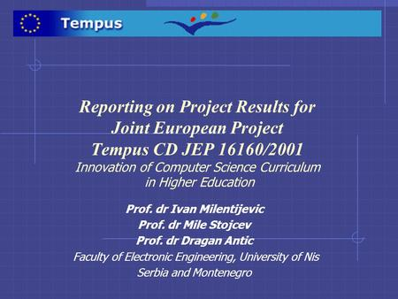 Reporting on Project Results for Joint European Project Tempus CD JEP 16160/2001 Innovation of Computer Science Curriculum in Higher Education Prof. dr.