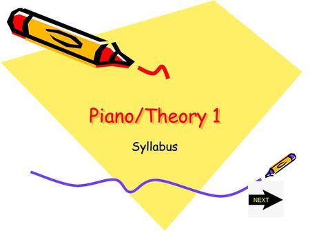 Piano/Theory 1 Syllabus. COURSE DESCRIPTION This full year course offers students instruction in piano keyboard and the fundamentals of music including.
