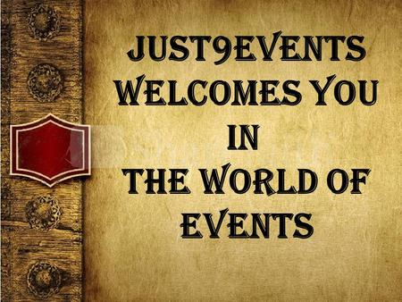 Just9events Welcomes you in The world of events. Just9events is a dynamic and evolving event marketing agency committed to offer superior integrated event.