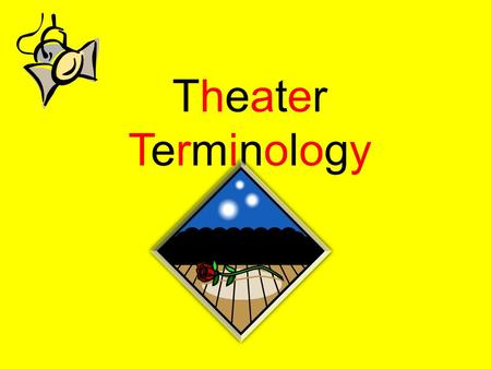 TheaterTerminologyTheaterTerminology. Places This is called by the stage manager when it is time for the actors to be in their proper positions for the.
