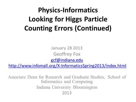Physics-Informatics Looking for Higgs <strong>Particle</strong> Counting Errors (Continued) January 28 2013 Geoffrey Fox