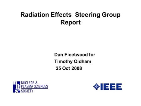 Radiation Effects Steering Group Report Dan Fleetwood for Timothy Oldham 25 Oct 2008.