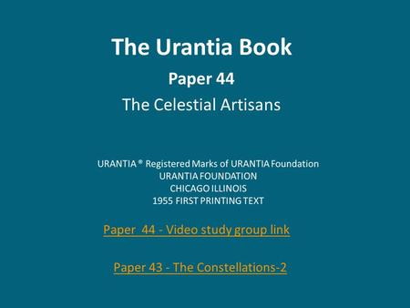 The Urantia Book Paper 44 The Celestial Artisans Paper 44 - Video study group link Paper 43 - The Constellations-2.
