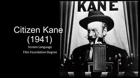 Citizen Kane (1941) Screen Language Film Foundation Degree.