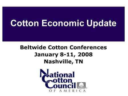 Cotton Economic Update Beltwide Cotton Conferences January 8-11, 2008 Nashville, TN.