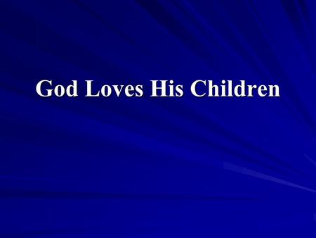"God Loves His Children. ""The God of love"" continually demonstrates unfailing love for His children."
