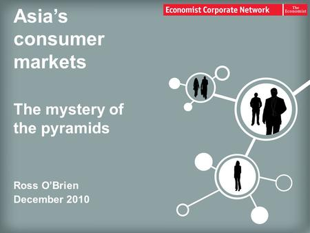 Asia's consumer markets The mystery of the pyramids Ross O'Brien December 2010.