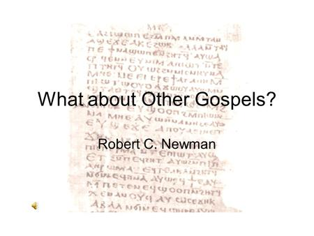 What about Other Gospels? Robert C. Newman. What about other Gospels? Weren't there other gospels in competition with those four that were finally accepted?