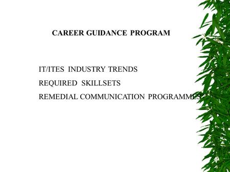CAREER GUIDANCE PROGRAM IT/ITES INDUSTRY TRENDS REQUIRED SKILLSETS REMEDIAL COMMUNICATION PROGRAMMES.