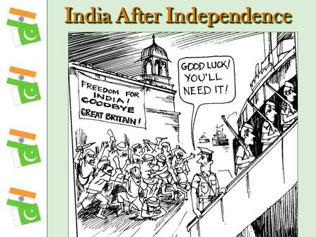 India After Independence. INDIAN NATIONAL CONGRESS Led India to Independence Becomes the CONGRESS PARTY Dominated Indian Politics for most of the time.