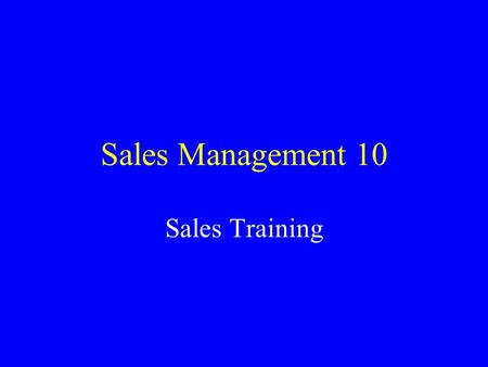 Sales Management 10 Sales Training. Training as Socialization Training helps _________new employees to the company. Can use it to orient new people to.