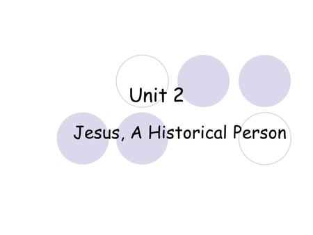 Unit 2 Jesus, A Historical Person. 5 Main Parts A.Heading B.Birth and Childhood C.John the Baptist D.The Baptism of Jesus E.The Temptation.