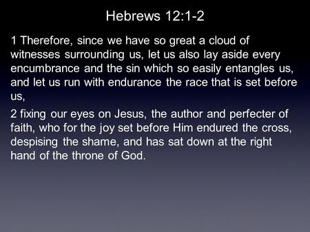 Hebrews 12:1-2 1 Therefore, since we have so great a cloud of witnesses surrounding us, let us also lay aside every encumbrance and the sin which so easily.