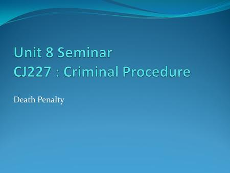 Unit 8 Seminar CJ227 : Criminal Procedure