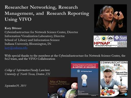 Researcher Networking, Research Management, and Research Reporting Using VIVO Katy Börner Cyberinfrastructure for Network Science Center, Director Information.