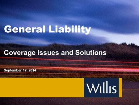 General Liability Coverage Issues and Solutions September 17, 2014.