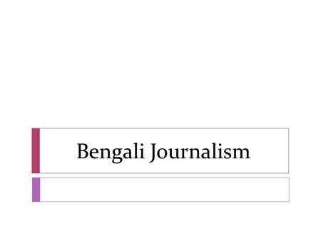 history of bengali journalism At the time, the dhaka tribune ran a story about the new  to mark the bengali  new year, was canceled earlier this month over permit issues.