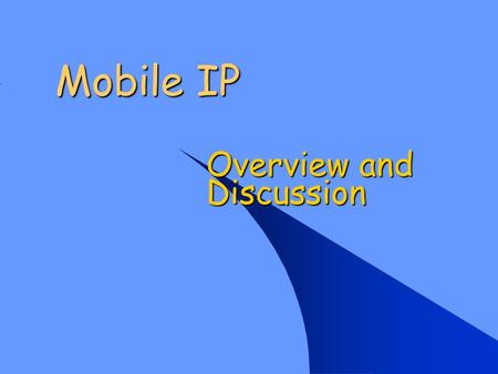 Mobile IP Overview and Discussion. 2 Spectrum of Mobility – from network perspective no mobility high mobility mobile user, using same access point mobile.