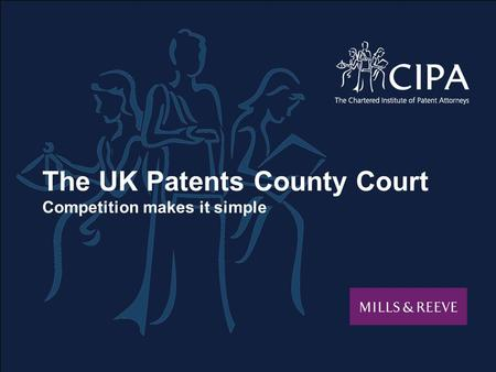 The UK Patents County Court Competition makes it simple Supporting logos to go in this box if there aren't any please delete the box and text IN ASSOCIATION.