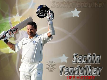 Personal Life: D.O.B: April 24,1973 Nick name: Tendiya, Little Master Height: 5 ft 5 inch Interesting Facts: Tendulkar was Named after his family's favorite.