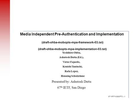 67 th IRTF MOBOPTS – 1 Media Independent Pre-Authentication and Implementation (draft-ohba-mobopts-mpa-framework-03.txt) (draft-ohba-mobopts-mpa-implementation-03.txt)