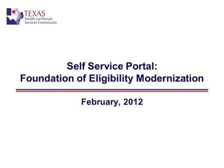 Self Service Portal: Foundation of Eligibility Modernization February, 2012.