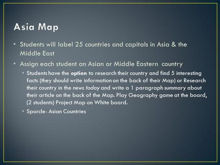 Students will label 25 countries and capitals in Asia & the Middle East Assign each student an Asian or Middle Eastern country Students have the option.