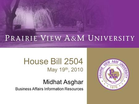 House Bill 2504 May 19 th, 2010 Midhat Asghar Business Affairs Information Resources.