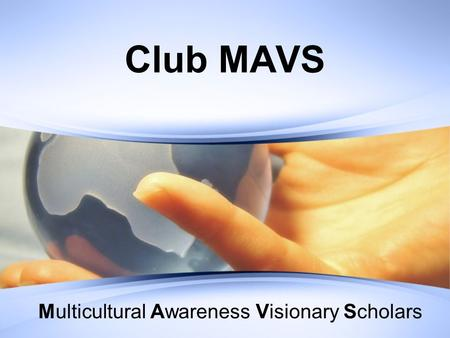 Club MAVS Multicultural Awareness Visionary Scholars.