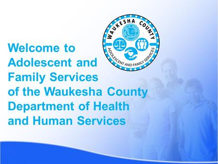 Welcome to Adolescent and Family Services of the Waukesha County Department of Health and Human Services.